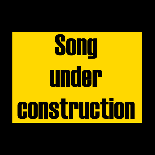 Song under construction